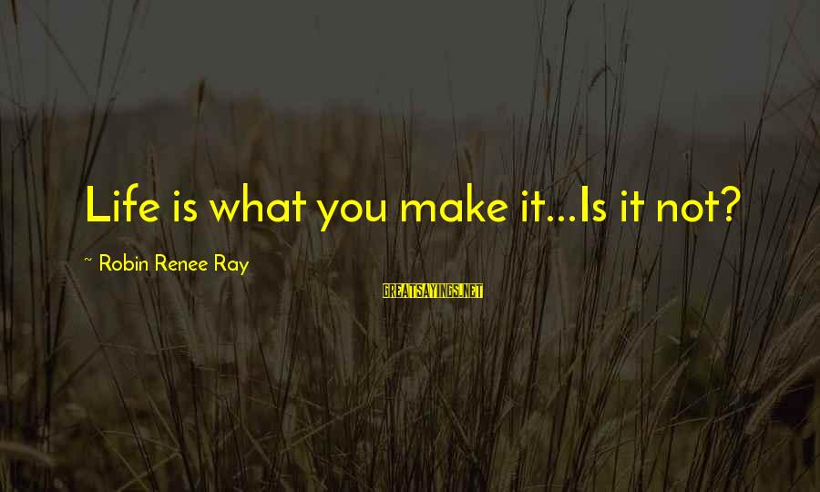 Bored Redneck Sayings By Robin Renee Ray: Life is what you make it...Is it not?
