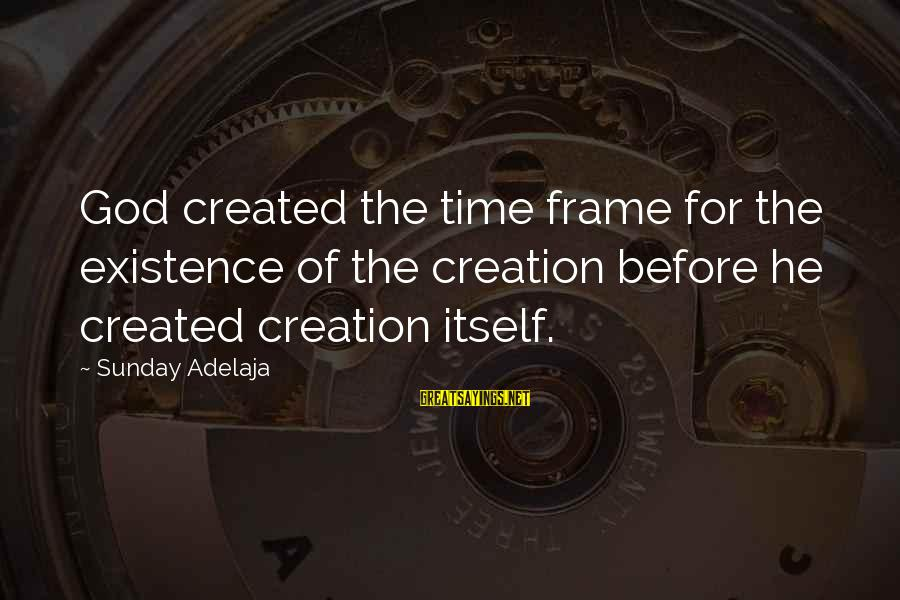 Bored Redneck Sayings By Sunday Adelaja: God created the time frame for the existence of the creation before he created creation