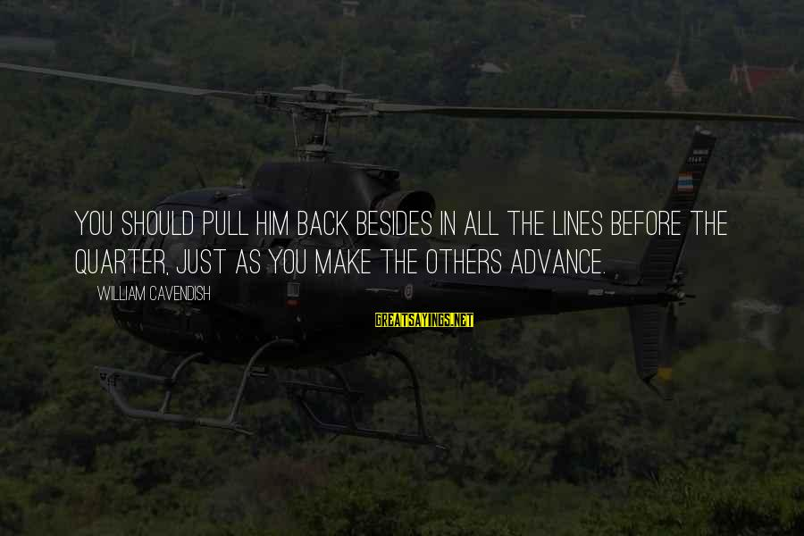 Boredomes Sayings By William Cavendish: You should pull him back besides in all the lines before the quarter, just as