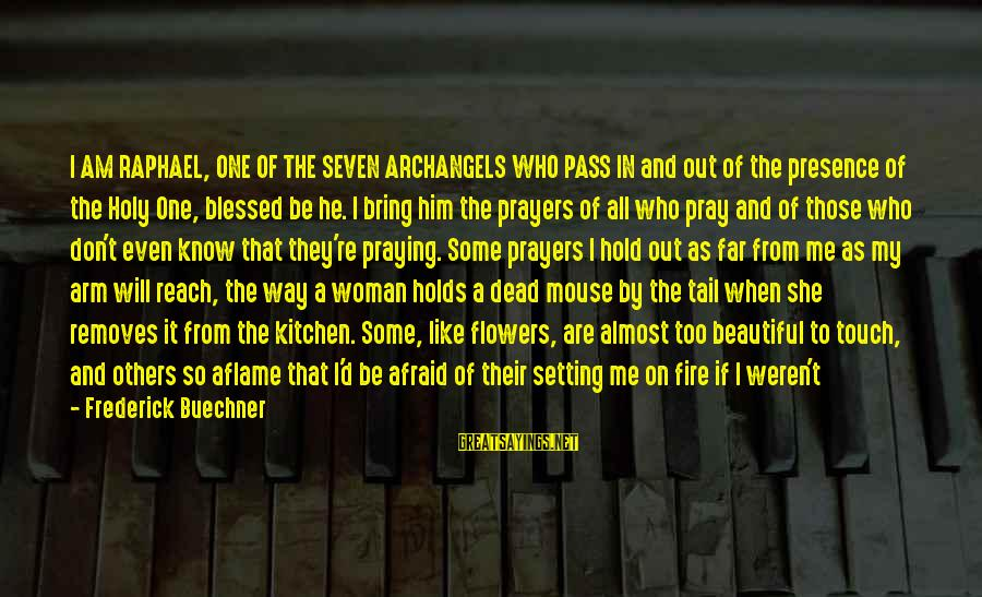 Boring And Sad Sayings By Frederick Buechner: I AM RAPHAEL, ONE OF THE SEVEN ARCHANGELS WHO PASS IN and out of the