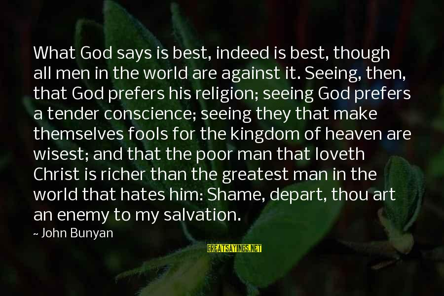 Boring And Sad Sayings By John Bunyan: What God says is best, indeed is best, though all men in the world are
