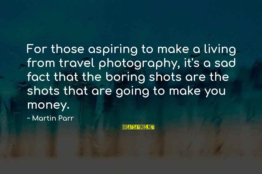 Boring And Sad Sayings By Martin Parr: For those aspiring to make a living from travel photography, it's a sad fact that