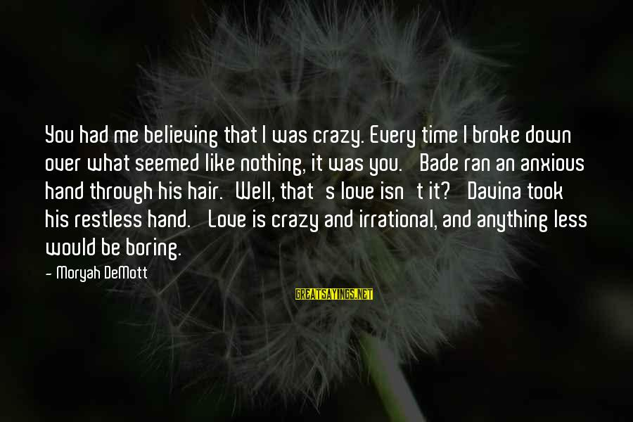 Boring And Sad Sayings By Moryah DeMott: You had me believing that I was crazy. Every time I broke down over what