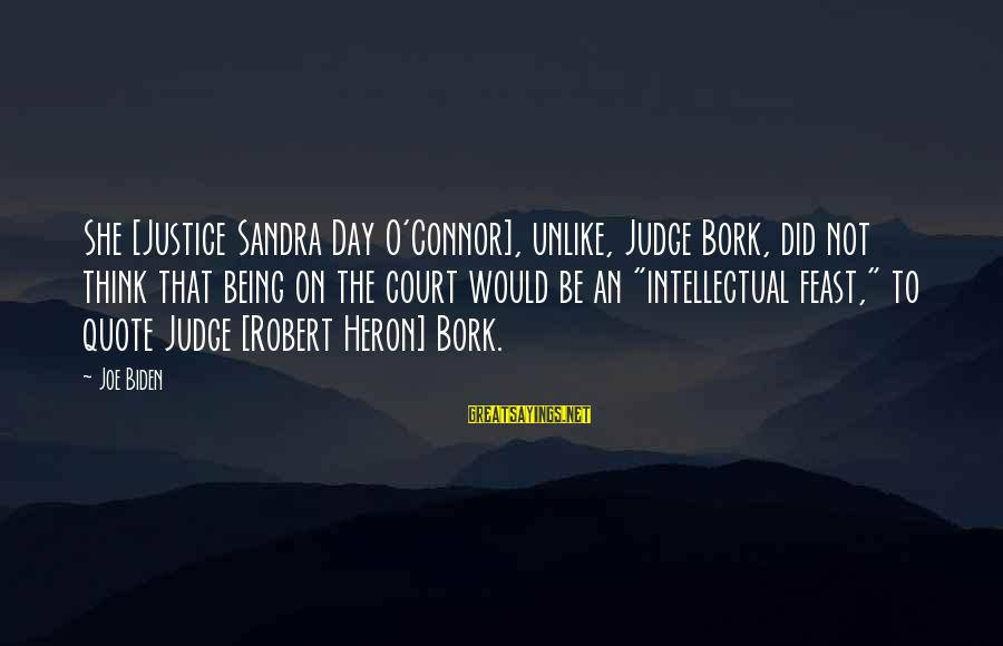 Bork Sayings By Joe Biden: She [Justice Sandra Day O'Connor], unlike, Judge Bork, did not think that being on the