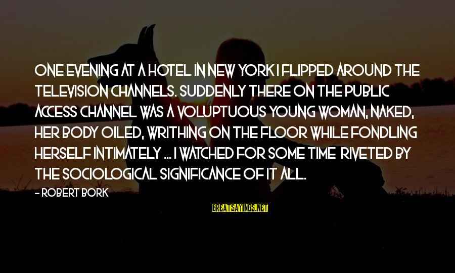 Bork Sayings By Robert Bork: One evening at a hotel in New York I flipped around the television channels. Suddenly