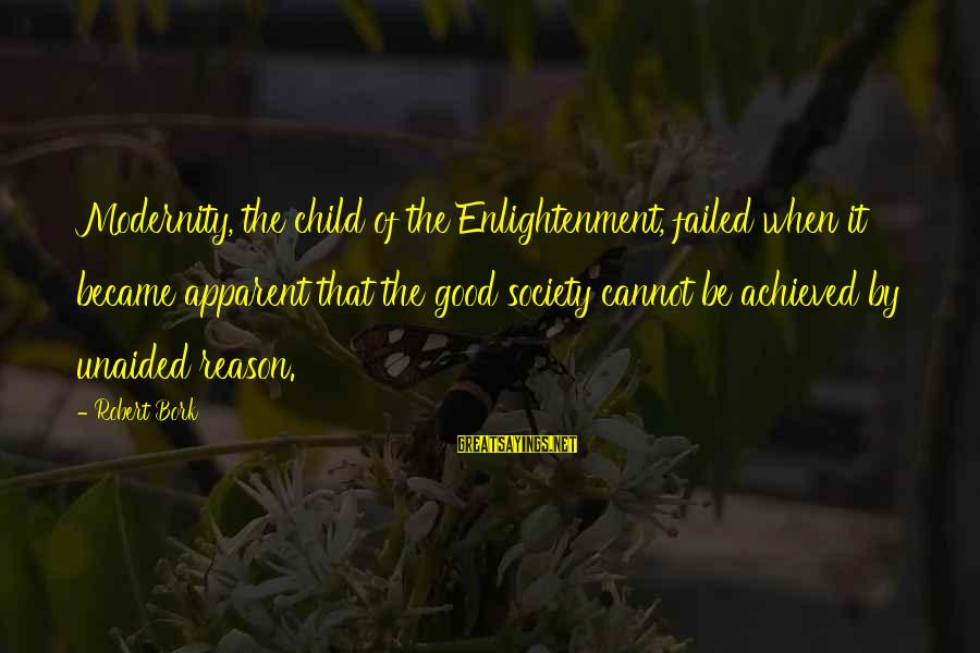 Bork Sayings By Robert Bork: Modernity, the child of the Enlightenment, failed when it became apparent that the good society