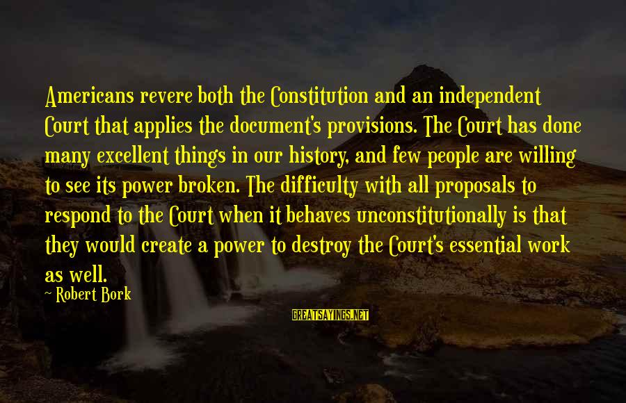 Bork Sayings By Robert Bork: Americans revere both the Constitution and an independent Court that applies the document's provisions. The