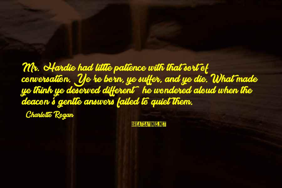"""Born To Suffer Sayings By Charlotte Rogan: Mr. Hardie had little patience with that sort of conversation.""""Ye're born, ye suffer, and ye"""