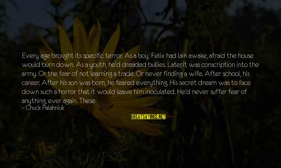 Born To Suffer Sayings By Chuck Palahniuk: Every age brought its specific terror. As a boy, Felix had lain awake, afraid the
