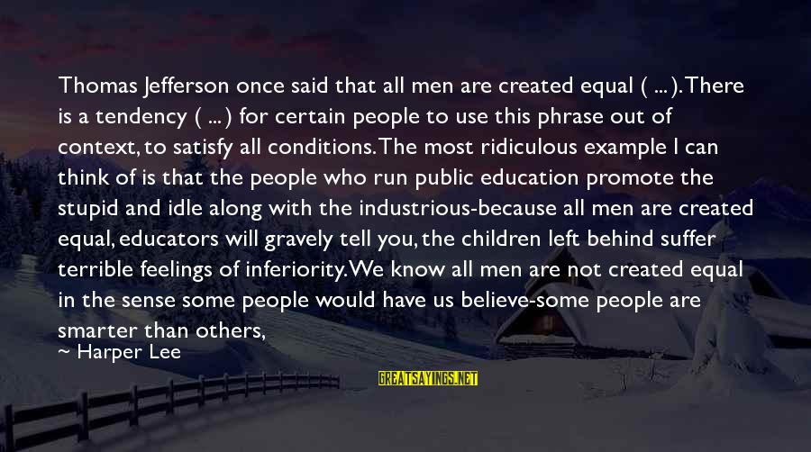 Born To Suffer Sayings By Harper Lee: Thomas Jefferson once said that all men are created equal ( ... ). There is