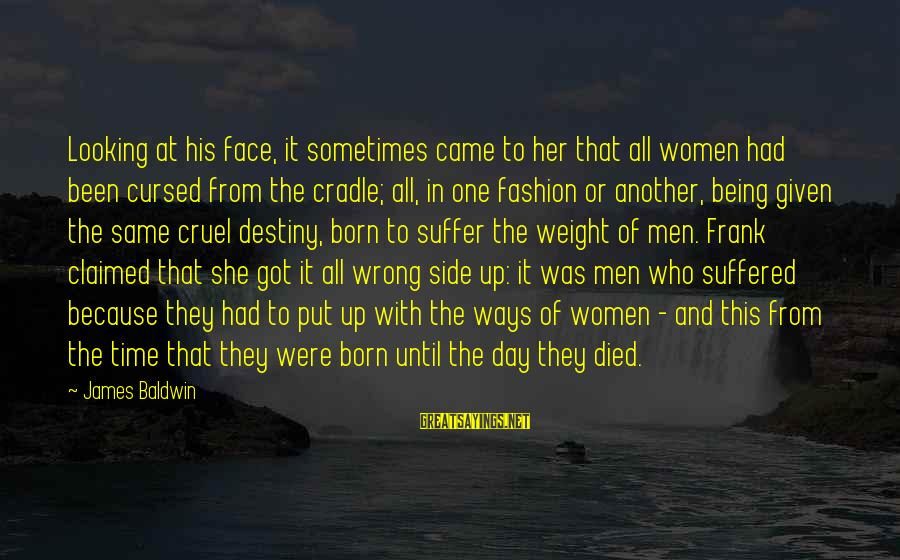 Born To Suffer Sayings By James Baldwin: Looking at his face, it sometimes came to her that all women had been cursed
