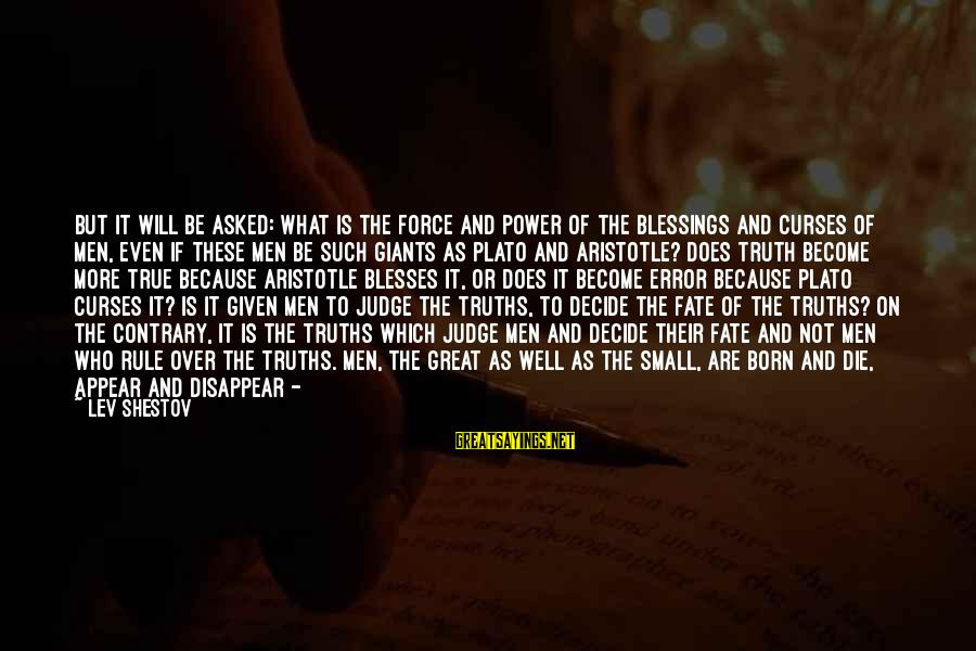 Born To Suffer Sayings By Lev Shestov: But it will be asked: What is the force and power of the blessings and