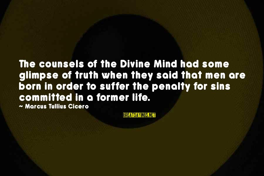 Born To Suffer Sayings By Marcus Tullius Cicero: The counsels of the Divine Mind had some glimpse of truth when they said that