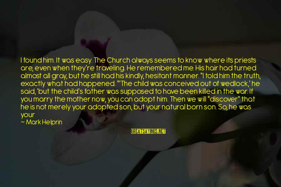 Born To Suffer Sayings By Mark Helprin: I found him. It was easy. The Church always seems to know where its priests