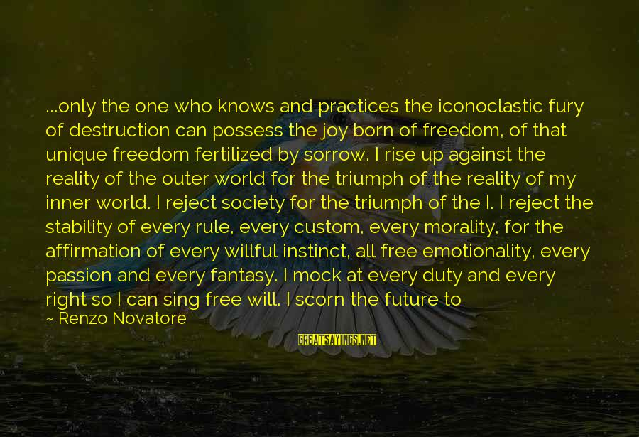 Born To Suffer Sayings By Renzo Novatore: ...only the one who knows and practices the iconoclastic fury of destruction can possess the