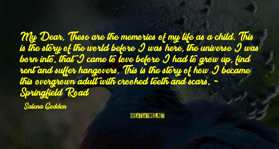 Born To Suffer Sayings By Salena Godden: My Dear, These are the memories of my life as a child. This is the