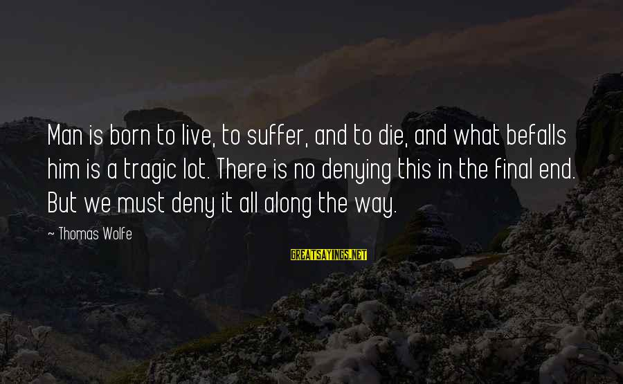 Born To Suffer Sayings By Thomas Wolfe: Man is born to live, to suffer, and to die, and what befalls him is