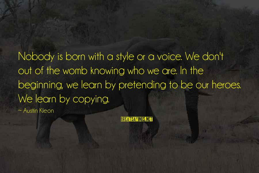 Born With Style Sayings By Austin Kleon: Nobody is born with a style or a voice. We don't out of the womb