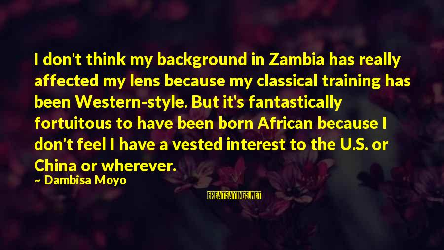 Born With Style Sayings By Dambisa Moyo: I don't think my background in Zambia has really affected my lens because my classical
