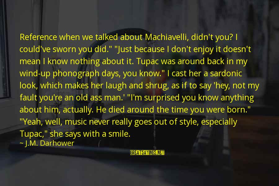 """Born With Style Sayings By J.M. Darhower: Reference when we talked about Machiavelli, didn't you? I could've sworn you did."""" """"Just because"""