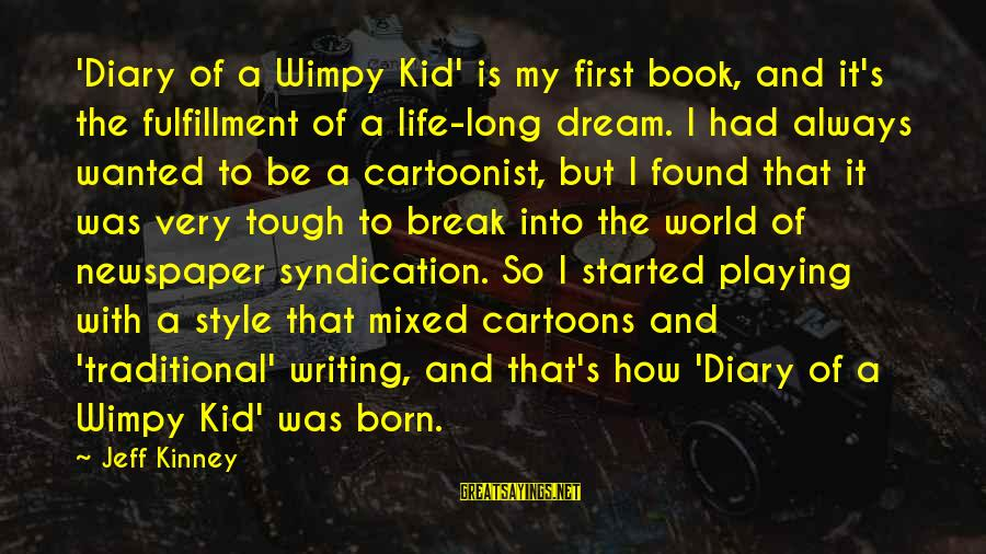 Born With Style Sayings By Jeff Kinney: 'Diary of a Wimpy Kid' is my first book, and it's the fulfillment of a