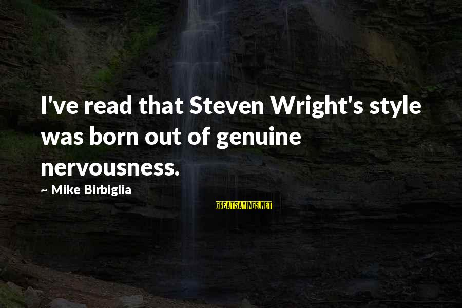 Born With Style Sayings By Mike Birbiglia: I've read that Steven Wright's style was born out of genuine nervousness.
