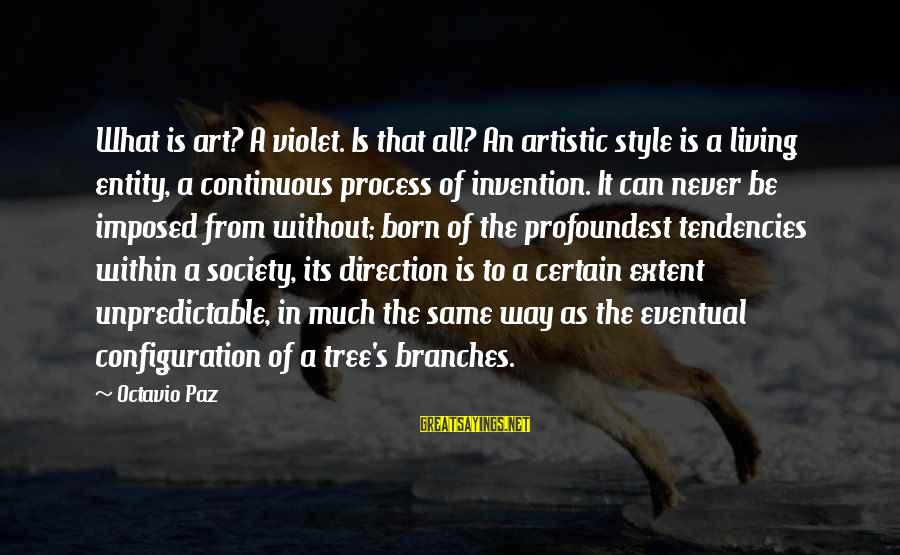 Born With Style Sayings By Octavio Paz: What is art? A violet. Is that all? An artistic style is a living entity,