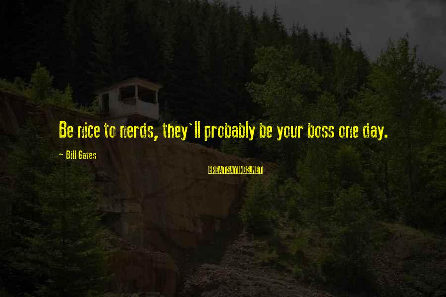 Boss Day Sayings By Bill Gates: Be nice to nerds, they'll probably be your boss one day.