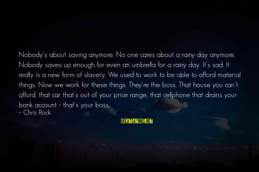Boss Day Sayings By Chris Rock: Nobody's about saving anymore. No one cares about a rainy day anymore. Nobody saves up