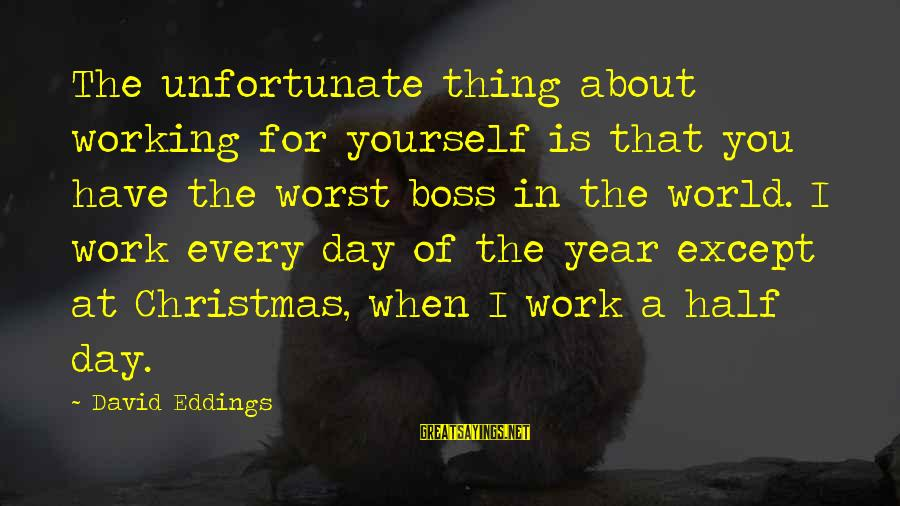 Boss Day Sayings By David Eddings: The unfortunate thing about working for yourself is that you have the worst boss in