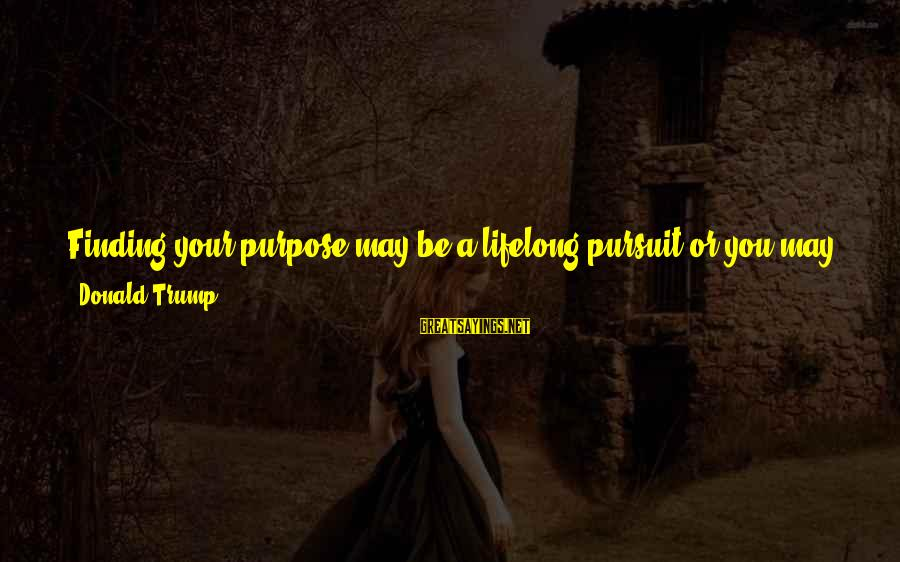Boss Day Sayings By Donald Trump: Finding your purpose may be a lifelong pursuit or you may have discovered it when