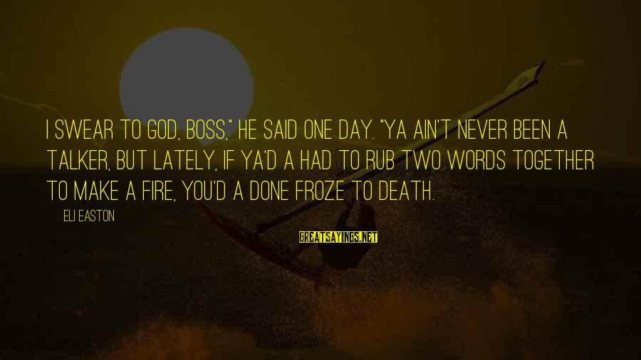 """Boss Day Sayings By Eli Easton: I swear to God, Boss,"""" he said one day. """"Ya ain't never been a talker,"""