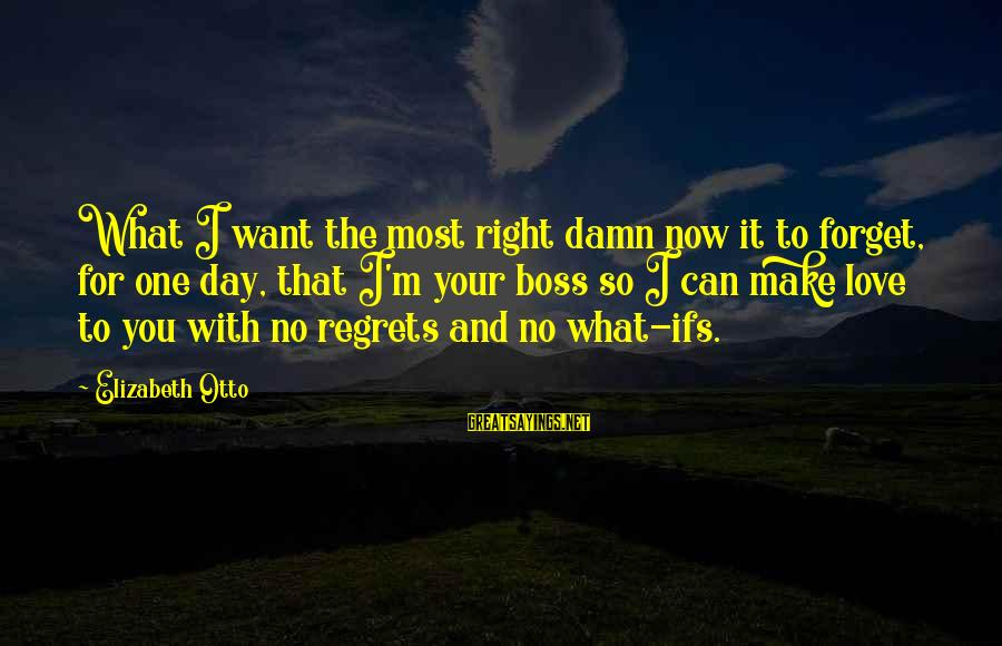 Boss Day Sayings By Elizabeth Otto: What I want the most right damn now it to forget, for one day, that
