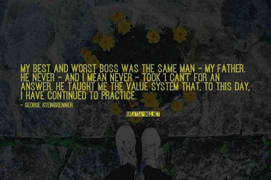 Boss Day Sayings By George Steinbrenner: My best and worst boss was the same man - my father. He never -