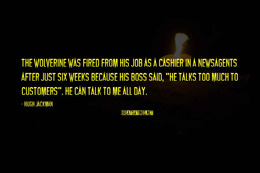 Boss Day Sayings By Hugh Jackman: The Wolverine was fired from his job as a cashier in a newsagents after just