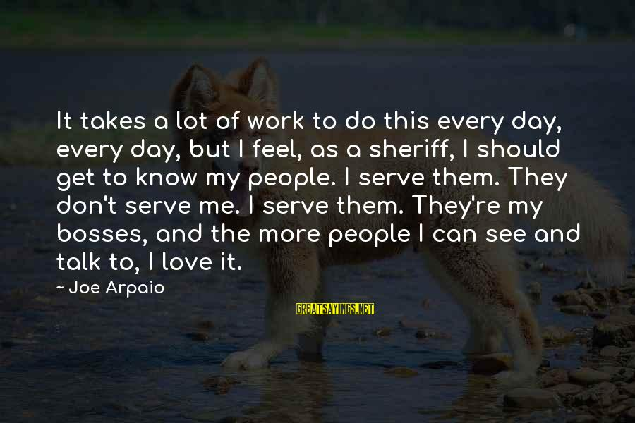 Boss Day Sayings By Joe Arpaio: It takes a lot of work to do this every day, every day, but I
