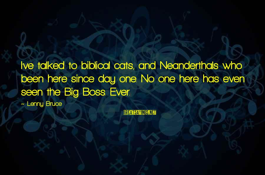 Boss Day Sayings By Lenny Bruce: I've talked to biblical cats, and Neanderthals who been here since day one. No one