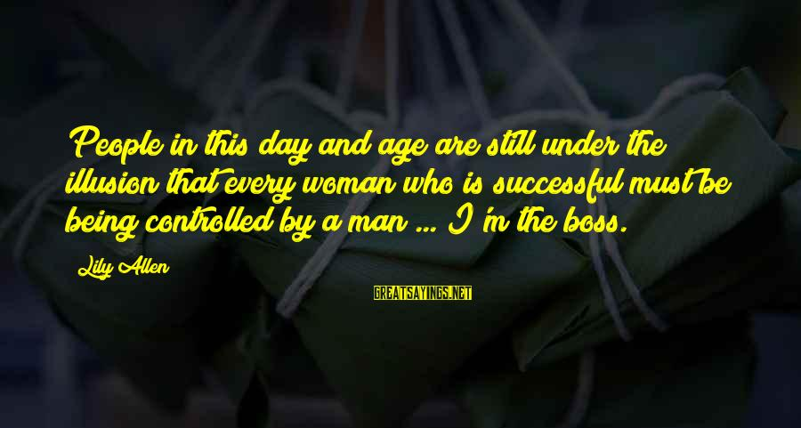 Boss Day Sayings By Lily Allen: People in this day and age are still under the illusion that every woman who