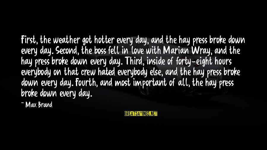 Boss Day Sayings By Max Brand: First, the weather got hotter every day, and the hay press broke down every day.