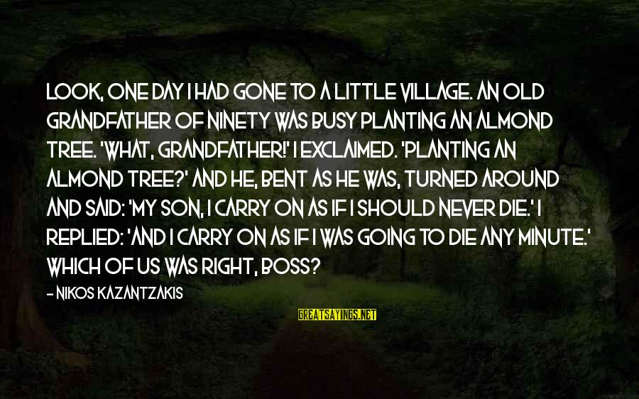 Boss Day Sayings By Nikos Kazantzakis: Look, one day I had gone to a little village. An old grandfather of ninety