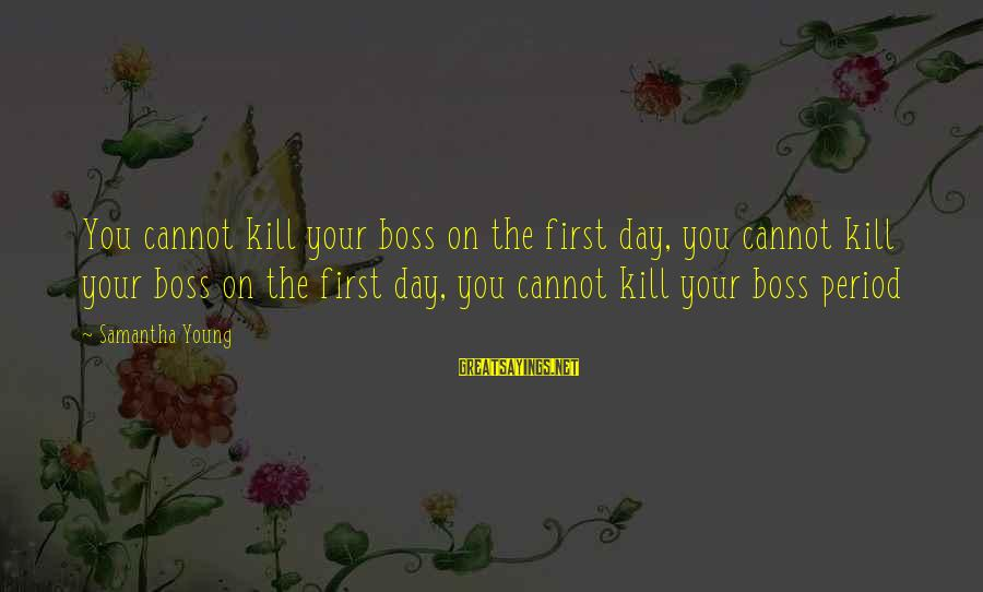 Boss Day Sayings By Samantha Young: You cannot kill your boss on the first day, you cannot kill your boss on