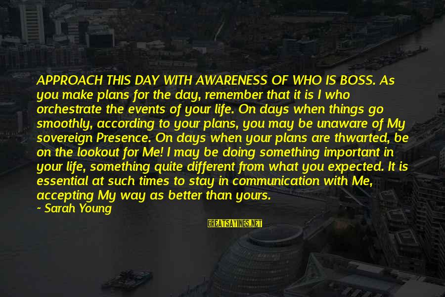 Boss Day Sayings By Sarah Young: APPROACH THIS DAY WITH AWARENESS OF WHO IS BOSS. As you make plans for the