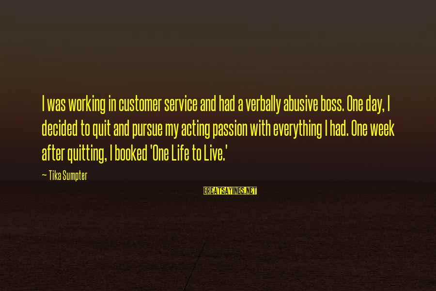 Boss Day Sayings By Tika Sumpter: I was working in customer service and had a verbally abusive boss. One day, I