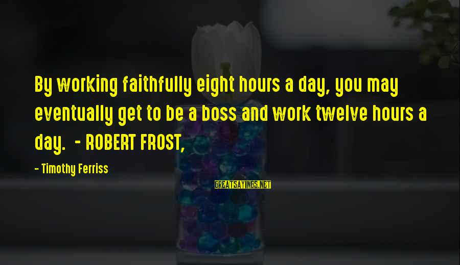 Boss Day Sayings By Timothy Ferriss: By working faithfully eight hours a day, you may eventually get to be a boss