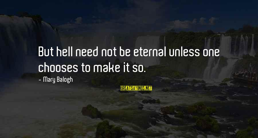 Boston Bombing Victims Sayings By Mary Balogh: But hell need not be eternal unless one chooses to make it so.