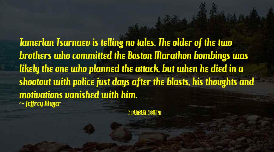 Boston Marathon Bombings Sayings By Jeffrey Kluger: Tamerlan Tsarnaev is telling no tales. The older of the two brothers who committed the