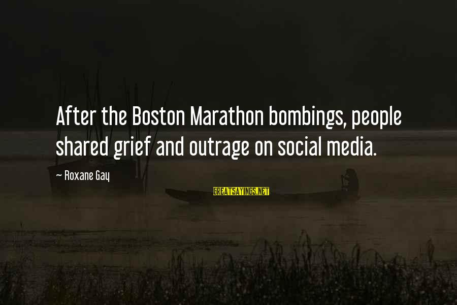 Boston Marathon Bombings Sayings By Roxane Gay: After the Boston Marathon bombings, people shared grief and outrage on social media.