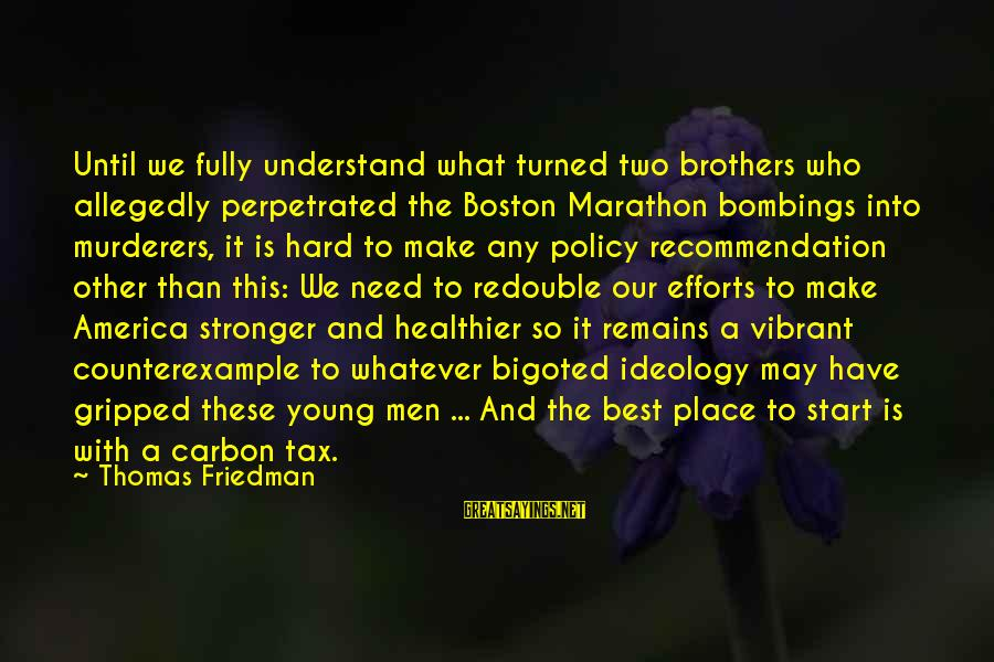 Boston Marathon Bombings Sayings By Thomas Friedman: Until we fully understand what turned two brothers who allegedly perpetrated the Boston Marathon bombings