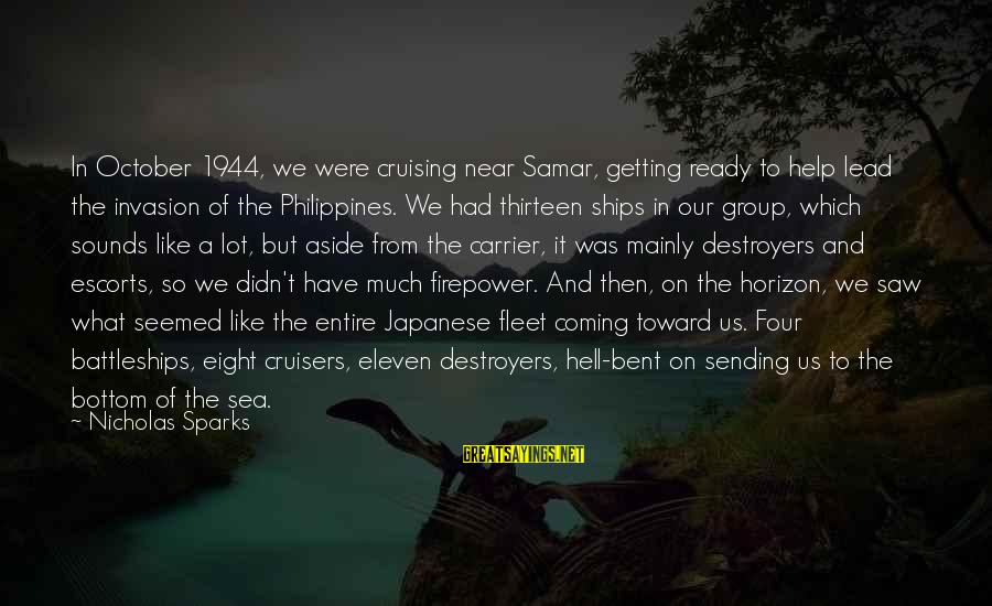Boston Mayor Sports Sayings By Nicholas Sparks: In October 1944, we were cruising near Samar, getting ready to help lead the invasion