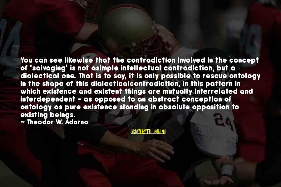 Boston Mayor Sports Sayings By Theodor W. Adorno: You can see likewise that the contradiction involved in the concept of 'salvaging' is not